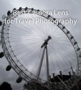 Best Camera Lens for Travel Photography