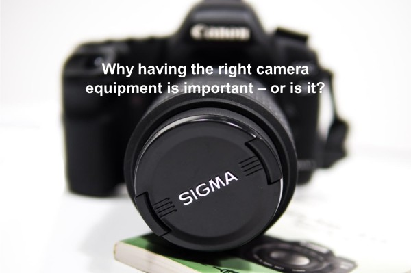 Why having the right camera equipment is important