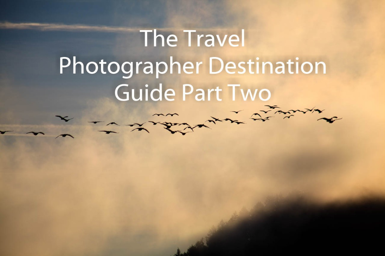 The Travel Photographer Destination Guide Part Two