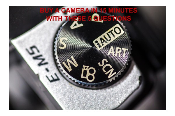 Buy a Camera in 15 minutes with these 5 Questions