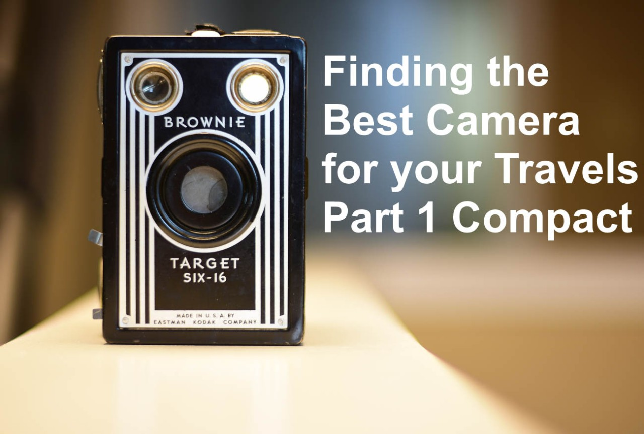 Finding the best Camera for your Travels Part 1Compact
